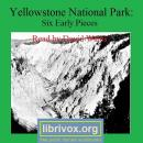 Yellowstone National Park: Six Early Pieces, Various Authors