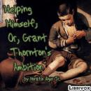 Helping Himself; Or, Grant Thornton's Ambition, Horatio Alger, Jr.