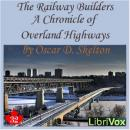 Chronicles of Canada Volume 32 - The Railway Builders: A Chronicle of Overland Highways, Oscar D. Skelton