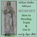 Memory: How to Develop, Train and Use It, William Walker Atkinson