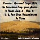 Canada's Hundred Days: With the Canadian Corps from Amiens to Mons, Aug. 8 - Nov. 11, 1918. Part 4, Valenciennes to Mons, John Frederick Bligh Livesay