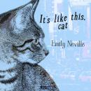 It's Like This, Cat, Emily Neville