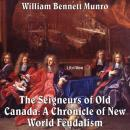 Chronicles of Canada Volume 05 - Seigneurs of Old Canada: A Chronicle of New World Feudalism, William Bennett Munro