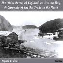 Chronicles of Canada Volume 18 - The 'Adventurers of England' on Hudson Bay, Agnes C. Laut