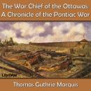 Chronicles of Canada Volume 15 - The War Chief of the Ottawas: A Chronicle of the Pontiac War, Thomas Guthrie Marquis