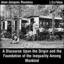 Discourse Upon the Origin and the Foundation of the Inequality Among Mankind, Jean Jacques Rousseau