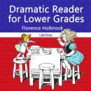 Dramatic Reader for Lower Grades, Florence Holbrook