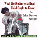 What the Mother of a Deaf Child Ought to Know, John Dutton Wright