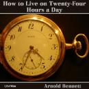 How to Live on Twenty-Four Hours a Day, Arnold Bennett