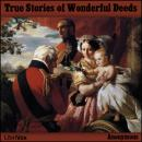 True Stories of Wonderful Deeds, Anonymous