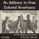 An Address to Free Colored Americans, An Anti-Slavery Convention Of American Women