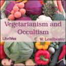 Vegetarianism and Occultism, C. W. Leadbeater