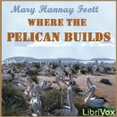 Where the Pelican Builds, Mary Hannay Foott