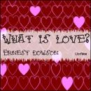 What Is Love?, Ernest Dowson
