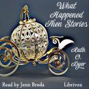 What Happened Then Stories, Ruth O. Dyer