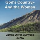 God's Country—And the Woman, James Oliver Curwood