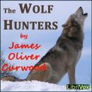 Wolf Hunters, James Oliver Curwood