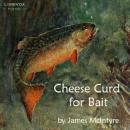Cheese Curd for Bait, James McIntyre