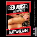 Used, Abused, and Loving It, Mary Ann James