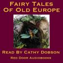 Fairy Tales Of Old Europe: Traditional Stories of Europe and Scandinavia, Traditional