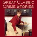 Great Classic Crime Stories: Tales of Murder, Robbery, Extortion, Blackmail, Forgery, and Worse, Various Authors