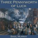 Three Pennyworth of Luck, Basil Murray