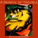 Skinful of Trouble, Arthur Morrison