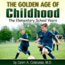 The Golden Age of Childhood: The Elementary School Years, Calvin A. Colarusso, M.D.