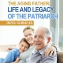 Aging Father: Life and Legacy of the Patriarch, Calvin A. Colarusso, M.D.