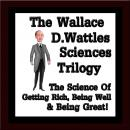 Science of Getting Rich Trilogy, Wallace D. Wattles