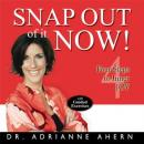 Snap Out of it NOW! Four Steps to Inner Joy, Adrianne Ahern, PhD