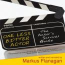 One Less Bitter Actor: The Actor's Survival Guide, Markus Flanagan