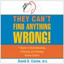 They Can't Find Anything Wrong!: 7 Keys to Understanding, Treating, and Healing Stress Illness, David D. Clark, M.D