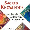 Sacred Knowledge: Psychedelics and Religious Experiences, William A. Richards