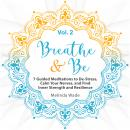 Breathe & Be: Seven Guided Meditations to De-Stress, Calm Your Nerves, and Find Inner Strength and R Audiobook