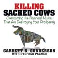 Killing Sacred Cows : Overcoming the Financial Myths that are Destroying Your Prosperity